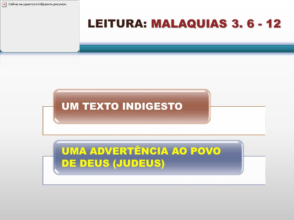 LEITURA: MALAQUIAS 3. 6 - 12 UM TEXTO INDIGESTO