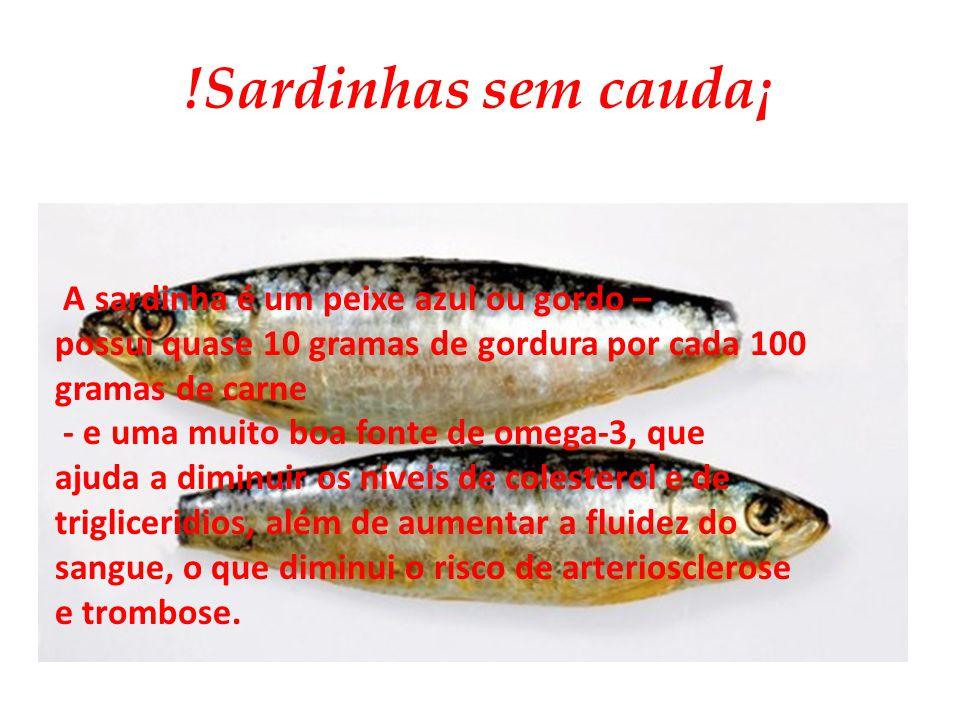 !Sardinhas sem cauda¡ A sardinha é um peixe azul ou gordo –