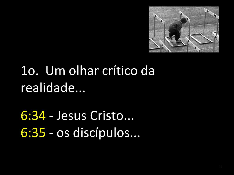 1o. Um olhar crítico da realidade. 6:34 - Jesus Cristo
