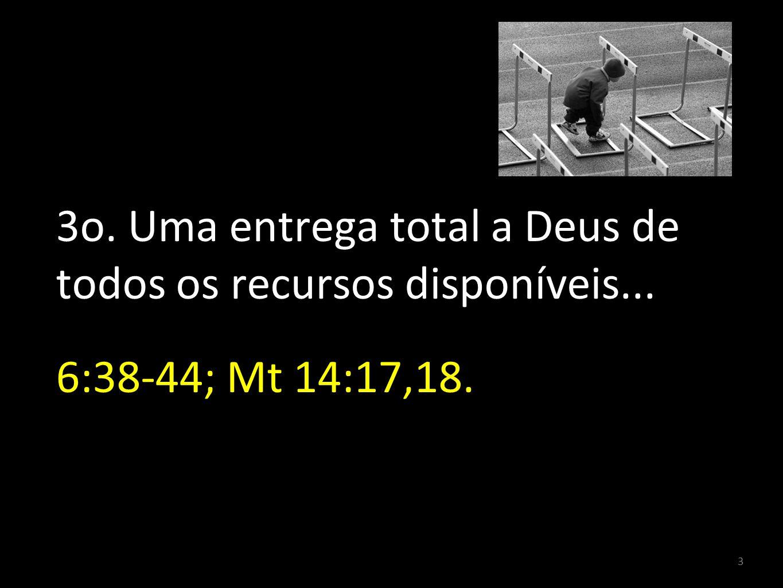3o. Uma entrega total a Deus de todos os recursos disponíveis