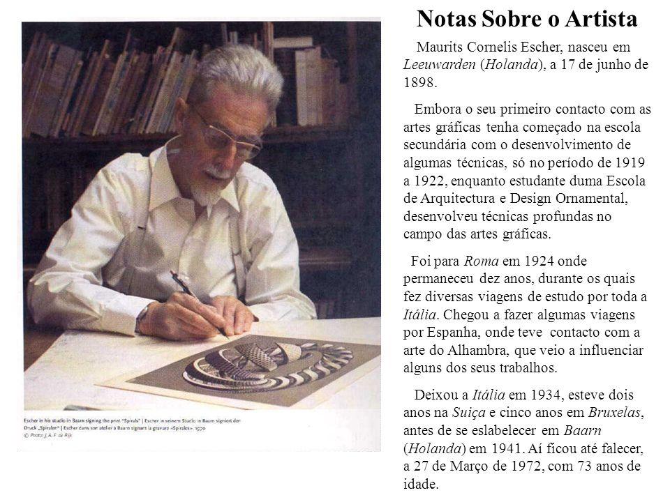 Notas Sobre o Artista Maurits Cornelis Escher, nasceu em Leeuwarden (Holanda), a 17 de junho de 1898.