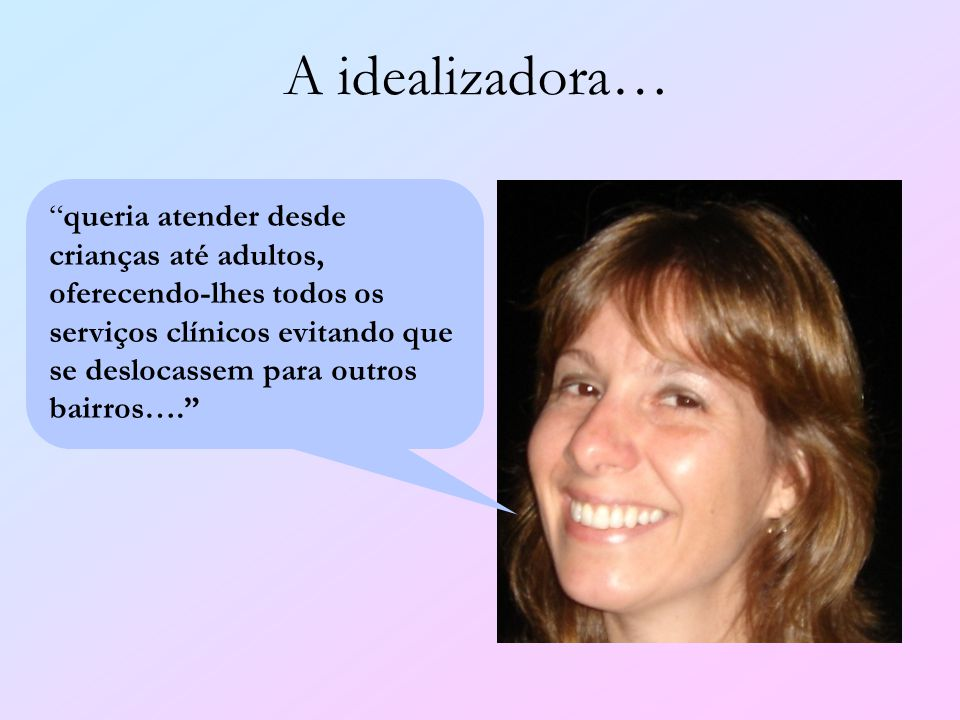 A idealizadora…