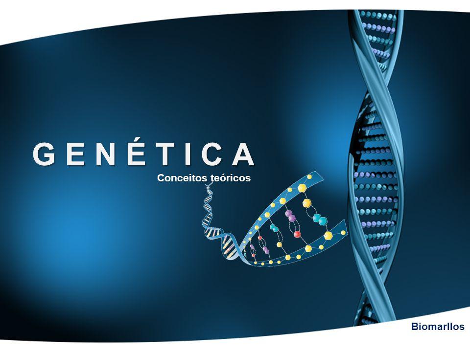 G E N É T I C A Conceitos teóricos Biomarllos