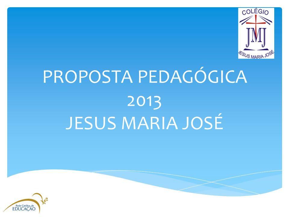 PROPOSTA PEDAGÓGICA 2013 JESUS MARIA JOSÉ