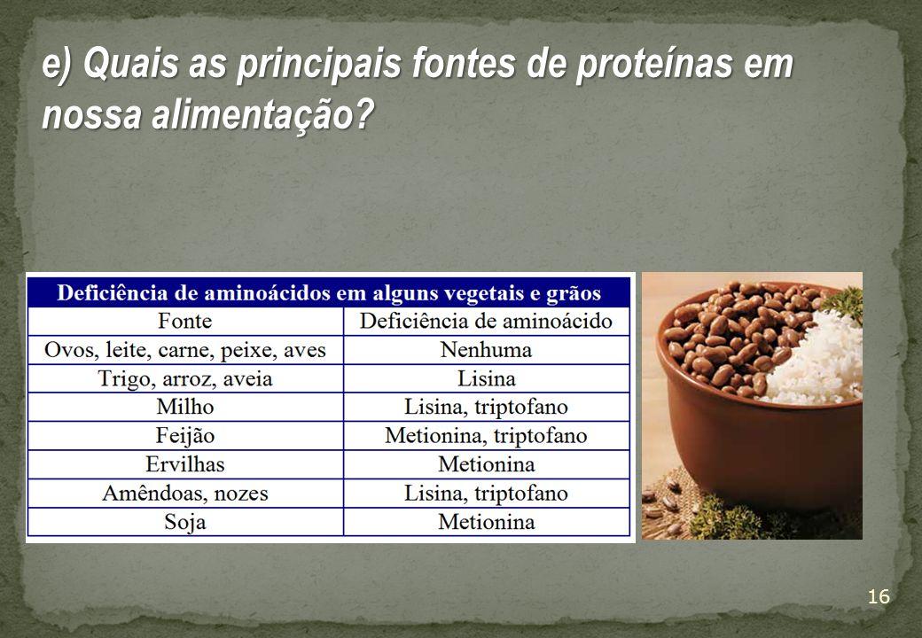 e) Quais as principais fontes de proteínas em nossa alimentação