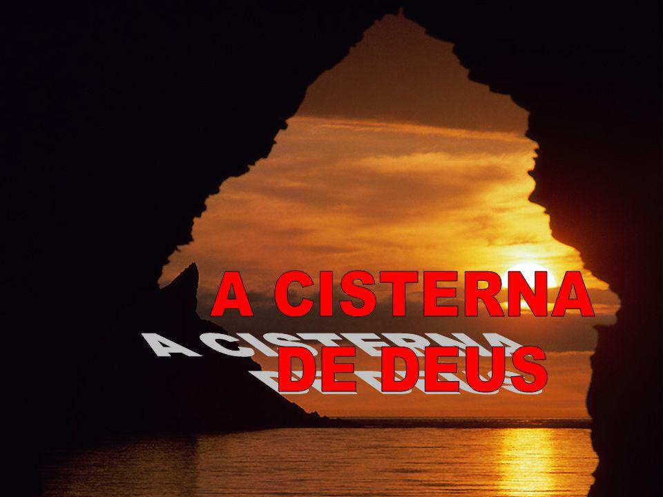 A CISTERNA DE DEUS