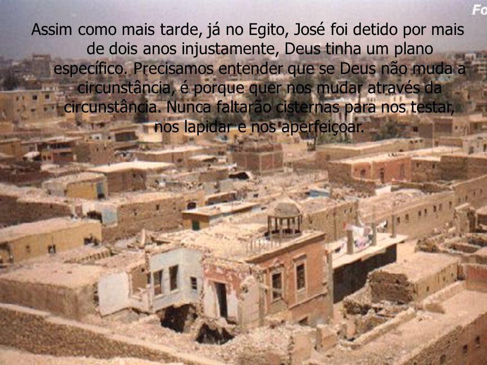Assim como mais tarde, já no Egito, José foi detido por mais de dois anos injustamente, Deus tinha um plano específico.