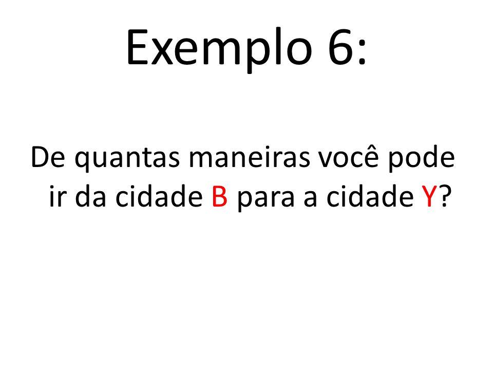 Exemplo 6: De quantas maneiras você pode ir da cidade B para a cidade Y