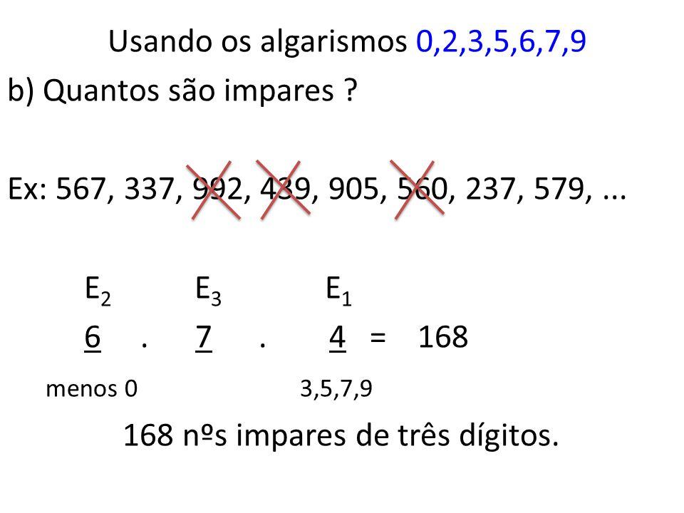 Usando os algarismos 0,2,3,5,6,7,9 b) Quantos são impares