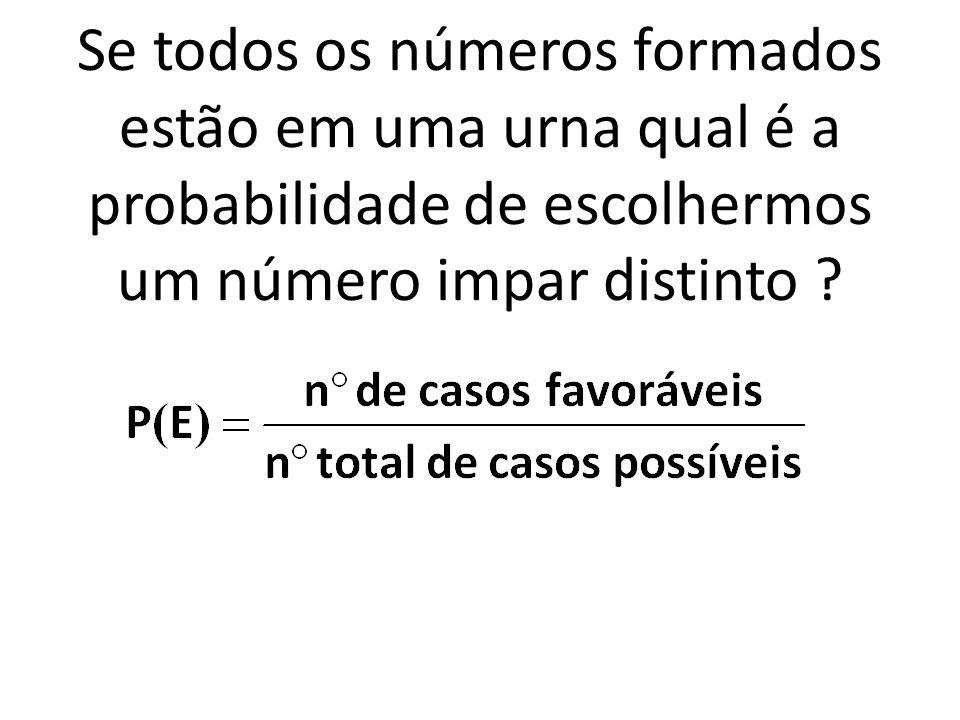 Se todos os números formados estão em uma urna qual é a probabilidade de escolhermos um número impar distinto