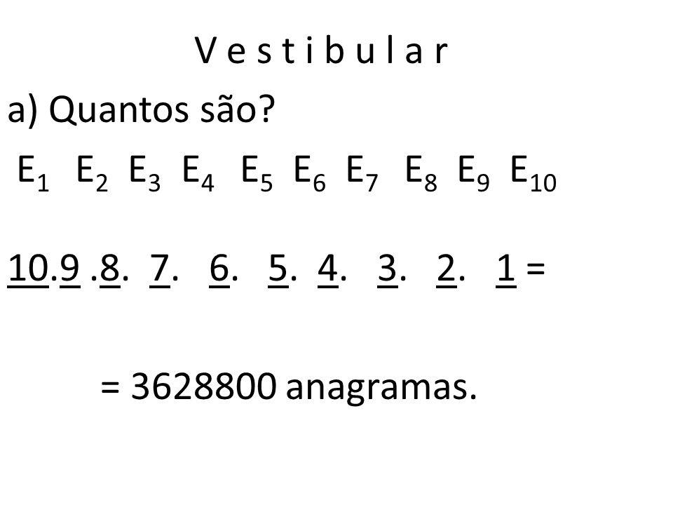 V e s t i b u l a r a) Quantos são. E1 E2 E3 E4 E5 E6 E7 E8 E9 E10 10