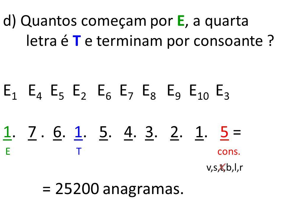 d) Quantos começam por E, a quarta letra é T e terminam por consoante
