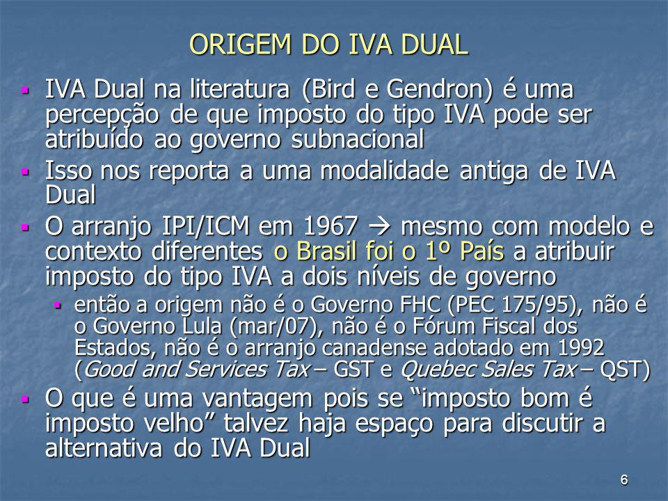 ORIGEM DO IVA DUAL IVA Dual na literatura (Bird e Gendron) é uma percepção de que imposto do tipo IVA pode ser atribuído ao governo subnacional.