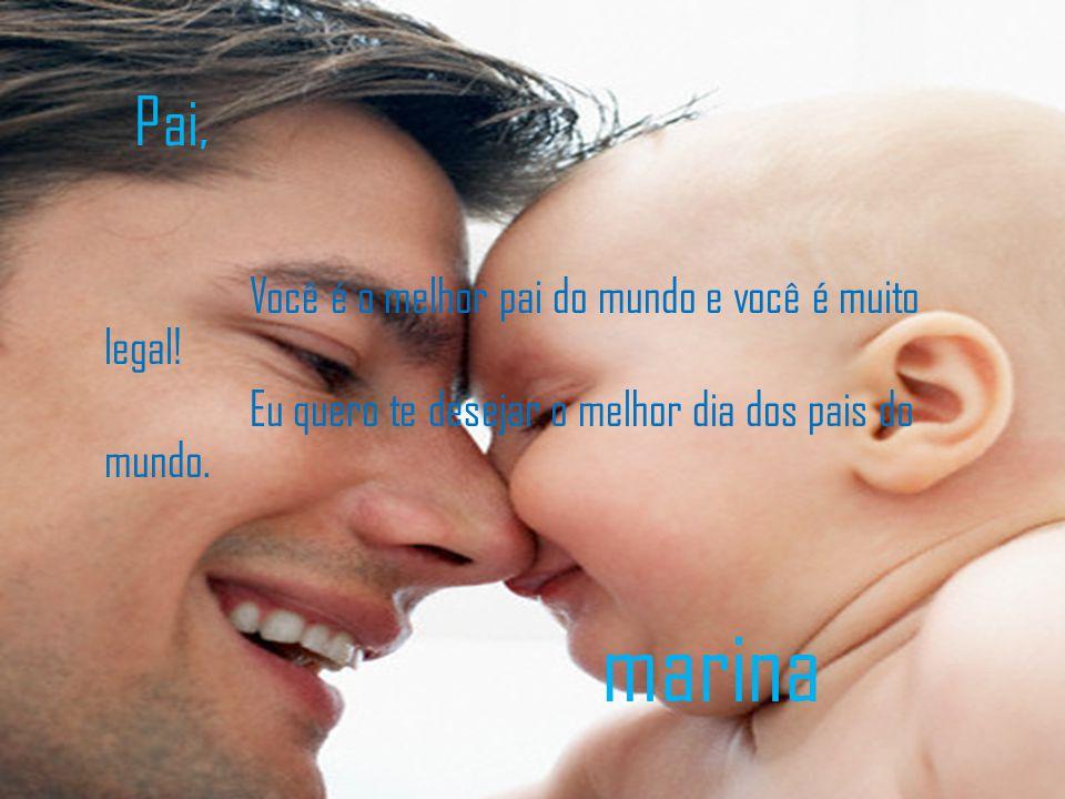 Pai, Você é o melhor pai do mundo e você é muito legal! Eu quero te desejar o melhor dia dos pais do mundo.
