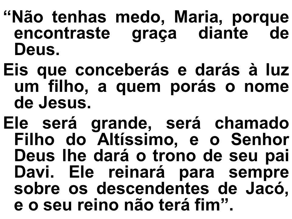 Não tenhas medo, Maria, porque encontraste graça diante de Deus