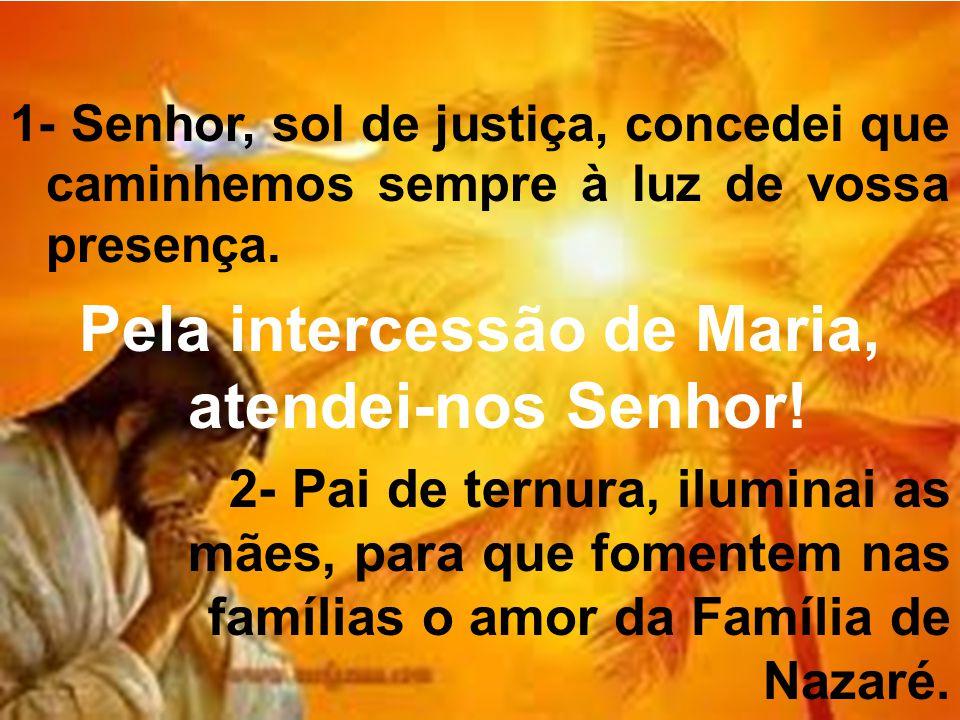 Pela intercessão de Maria, atendei-nos Senhor!
