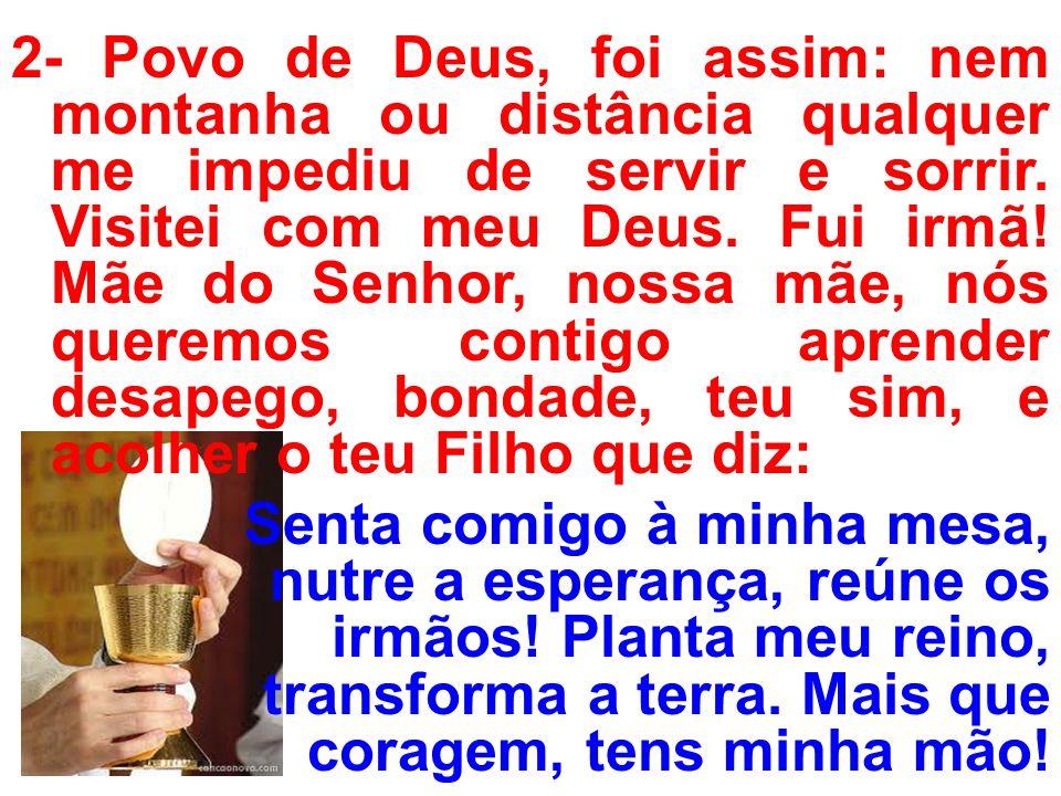 2- Povo de Deus, foi assim: nem montanha ou distância qualquer me impediu de servir e sorrir.