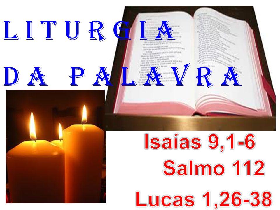 l i t u r g i a D a P a l a v r a Isaías 9,1-6 Salmo 112 Lucas 1,26-38
