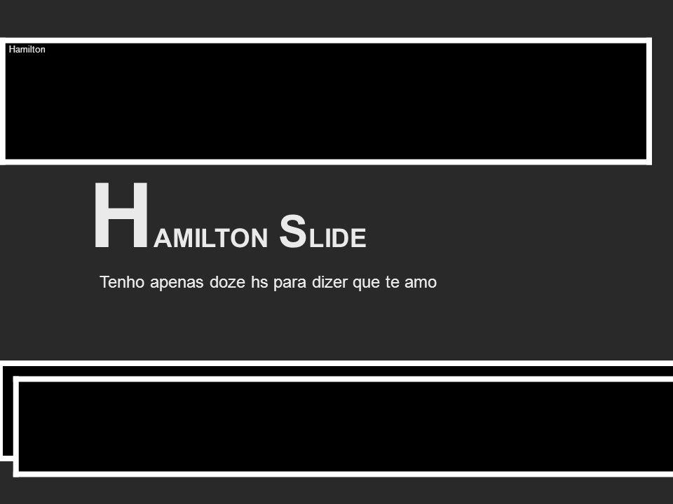 Hamilton HAMILTON SLIDE Tenho apenas doze hs para dizer que te amo