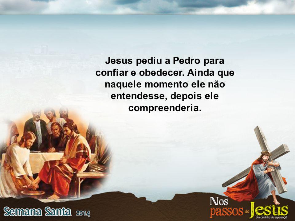 Jesus pediu a Pedro para confiar e obedecer