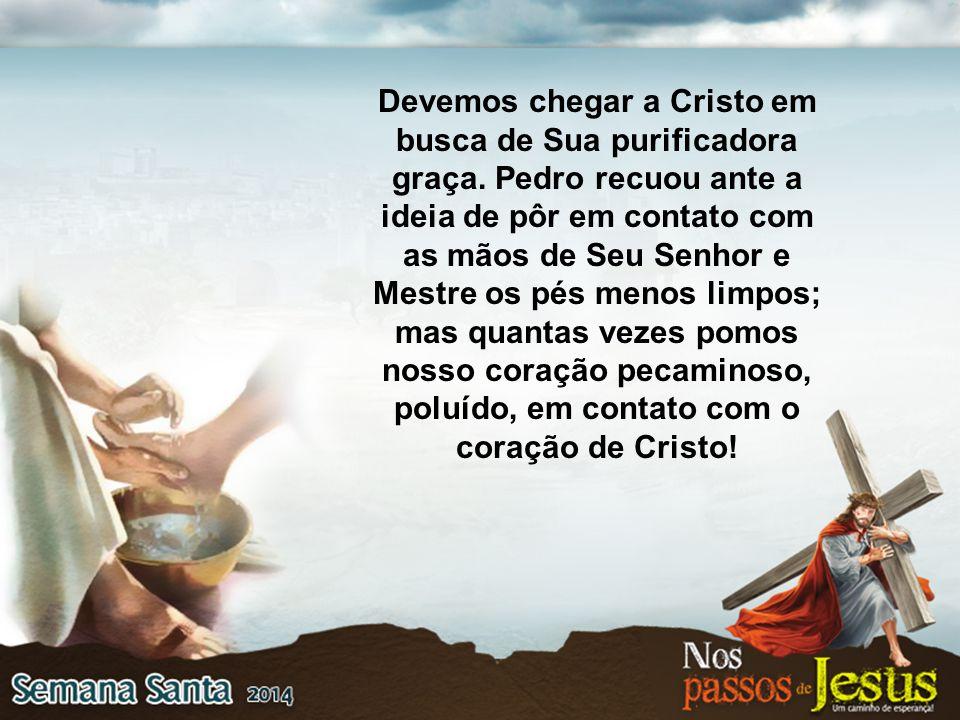 Devemos chegar a Cristo em busca de Sua purificadora graça
