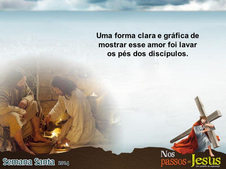 Uma forma clara e gráfica de mostrar esse amor foi lavar os pés dos discípulos.