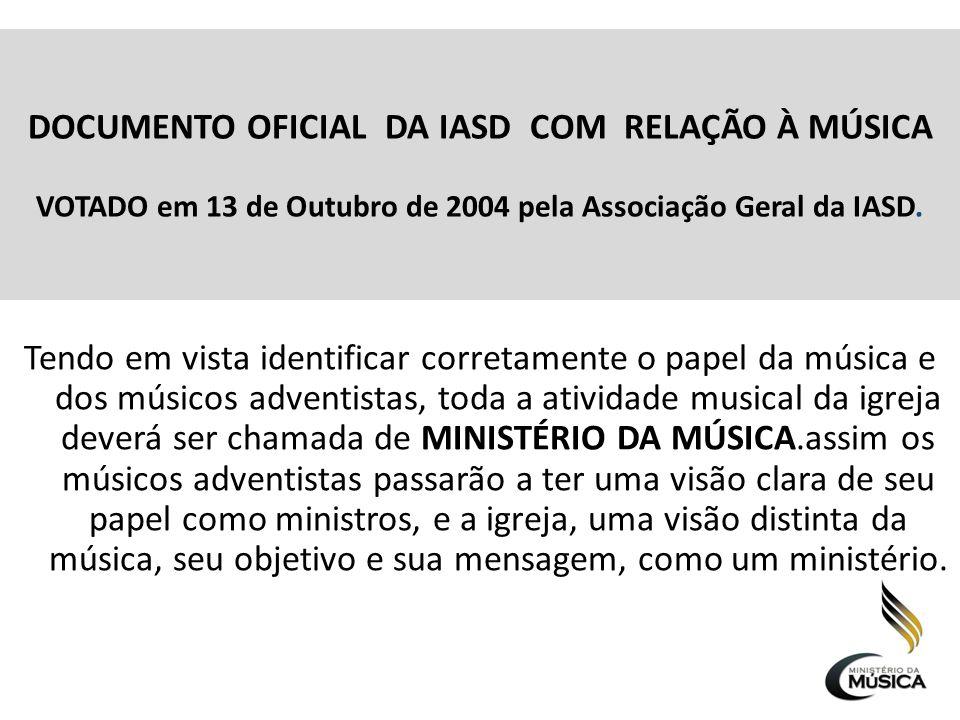 DOCUMENTO OFICIAL DA IASD COM RELAÇÃO À MÚSICA VOTADO em 13 de Outubro de 2004 pela Associação Geral da IASD.