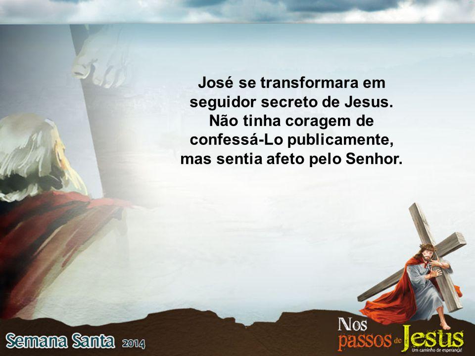 José se transformara em seguidor secreto de Jesus