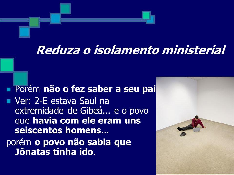 Reduza o isolamento ministerial