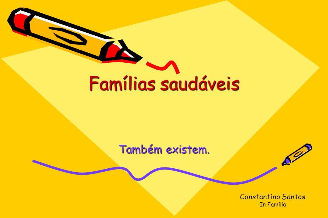 Famílias saudáveis Também existem. Constantino Santos In Família