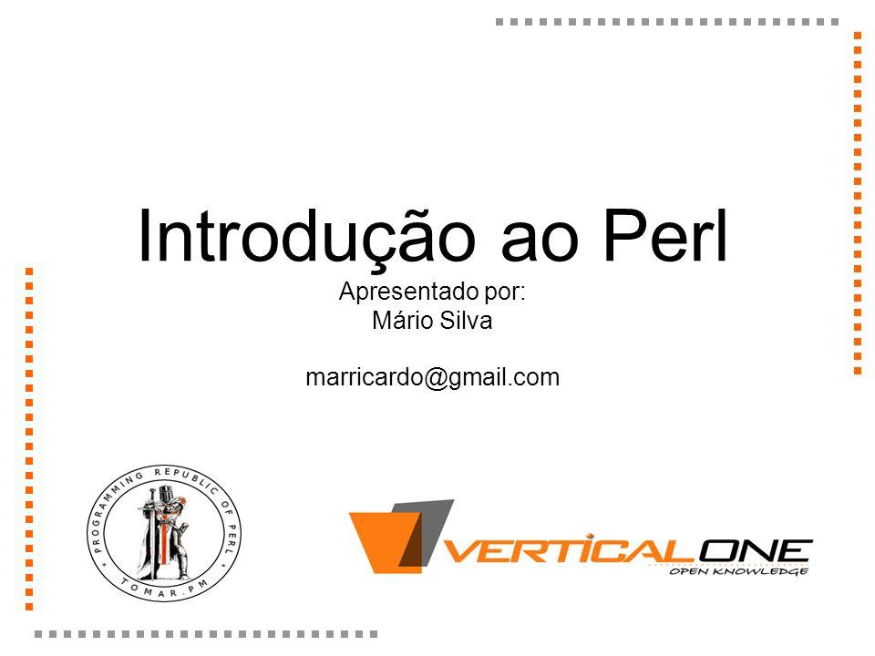 Introdução ao Perl Apresentado por: Mário Silva marricardo@gmail.com