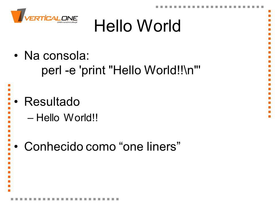 Hello World Na consola: perl -e print Hello World!!\n Resultado