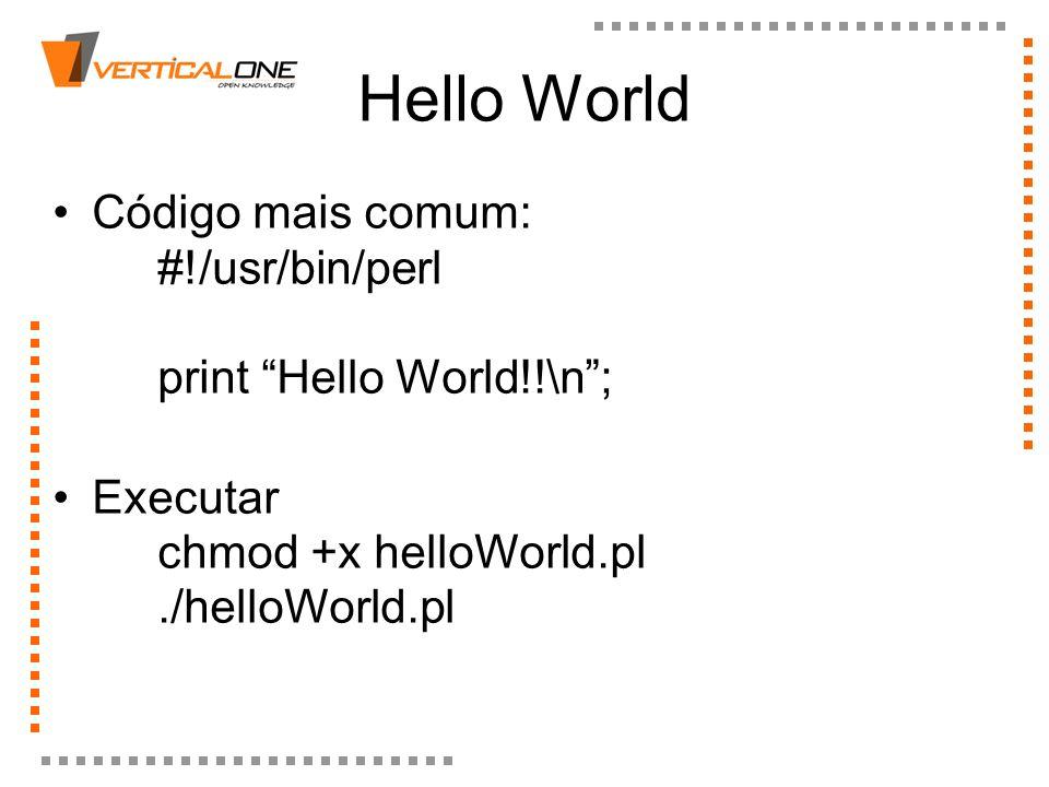 Hello WorldCódigo mais comum: #!/usr/bin/perl print Hello World!!\n ; Executar chmod +x helloWorld.pl ./helloWorld.pl.