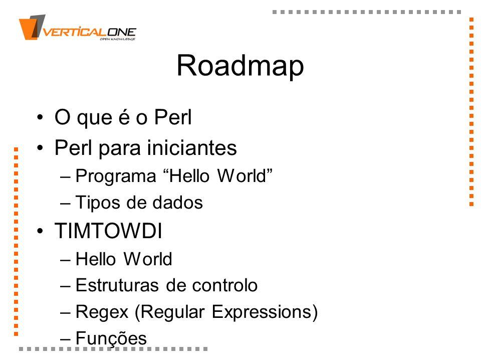 Roadmap O que é o Perl Perl para iniciantes TIMTOWDI