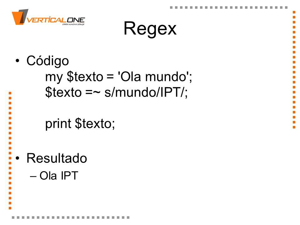 Regex Código my $texto = Ola mundo ; $texto =~ s/mundo/IPT/; print $texto; Resultado.