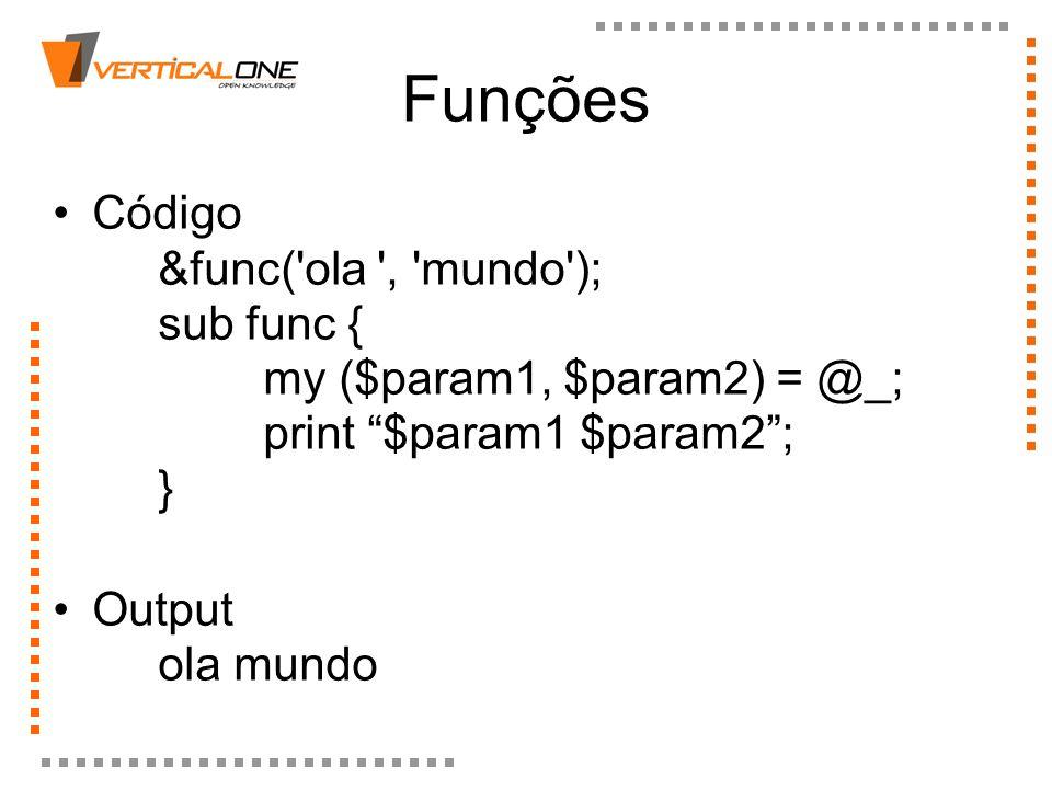 Funções Código &func( ola , mundo ); sub func { my ($param1, $param2) = @_; print $param1 $param2 ; }
