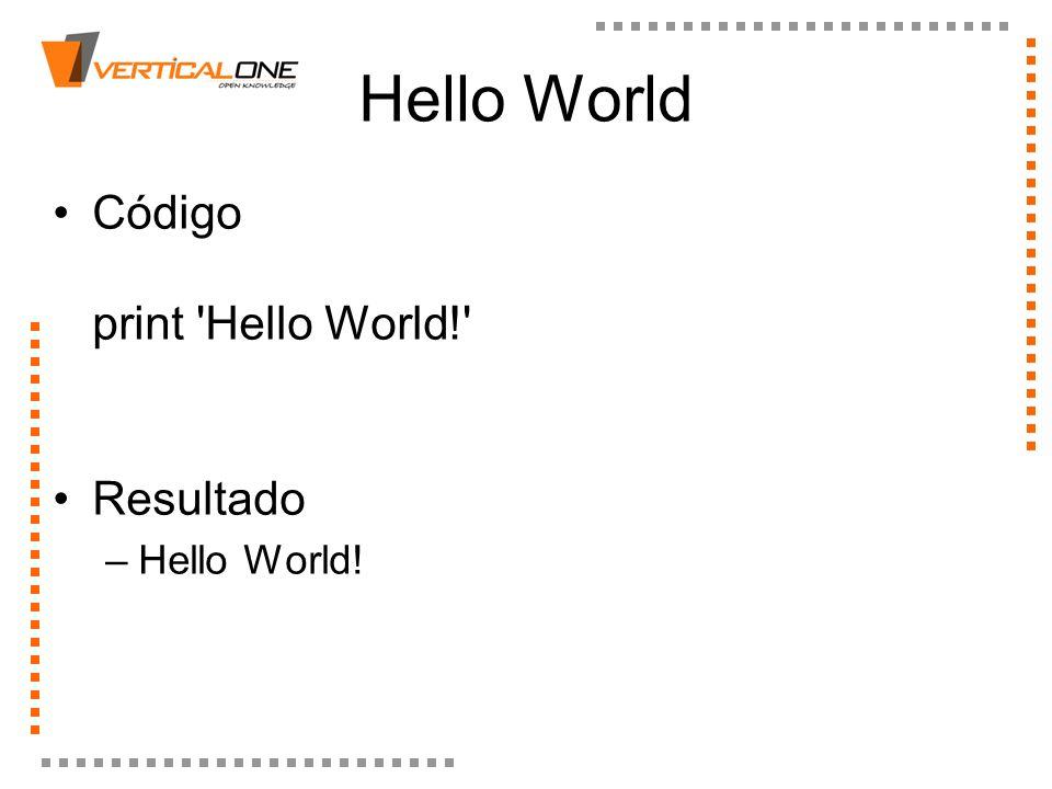 Hello World Código print Hello World! Resultado Hello World!