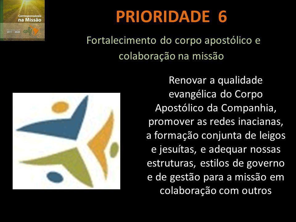 PRIORIDADE 6 Fortalecimento do corpo apostólico e colaboração na missão