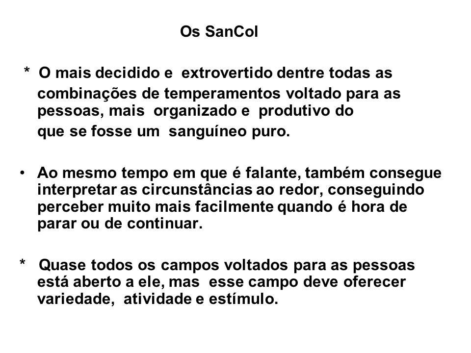 Os SanCol * O mais decidido e extrovertido dentre todas as. combinações de temperamentos voltado para as pessoas, mais organizado e produtivo do.