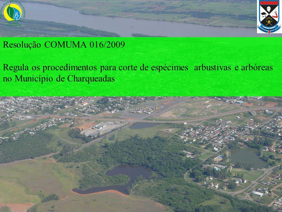 Resolução COMUMA 016/2009 Regula os procedimentos para corte de espécimes arbustivas e arbóreas no Município de Charqueadas.