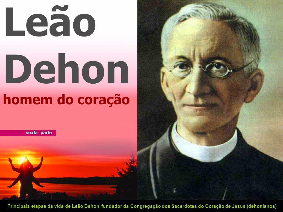 Leão Dehon homem do coração sexta parte