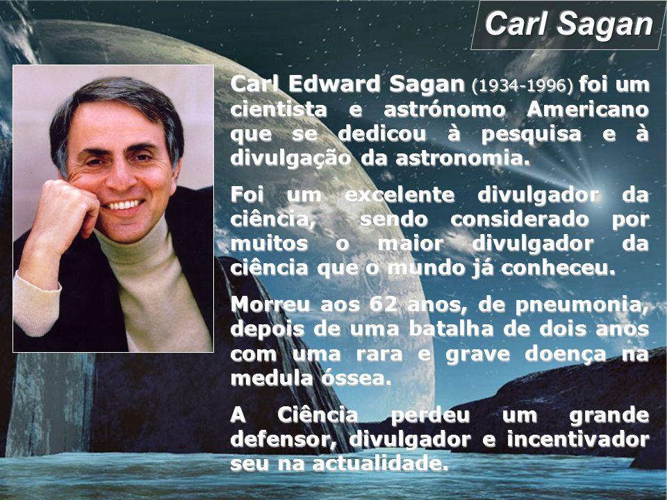 Carl Sagan Carl Edward Sagan (1934-1996) foi um cientista e astrónomo Americano que se dedicou à pesquisa e à divulgação da astronomia.
