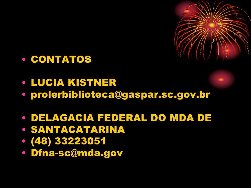 CONTATOS LUCIA KISTNER. prolerbiblioteca@gaspar.sc.gov.br. DELAGACIA FEDERAL DO MDA DE. SANTACATARINA.