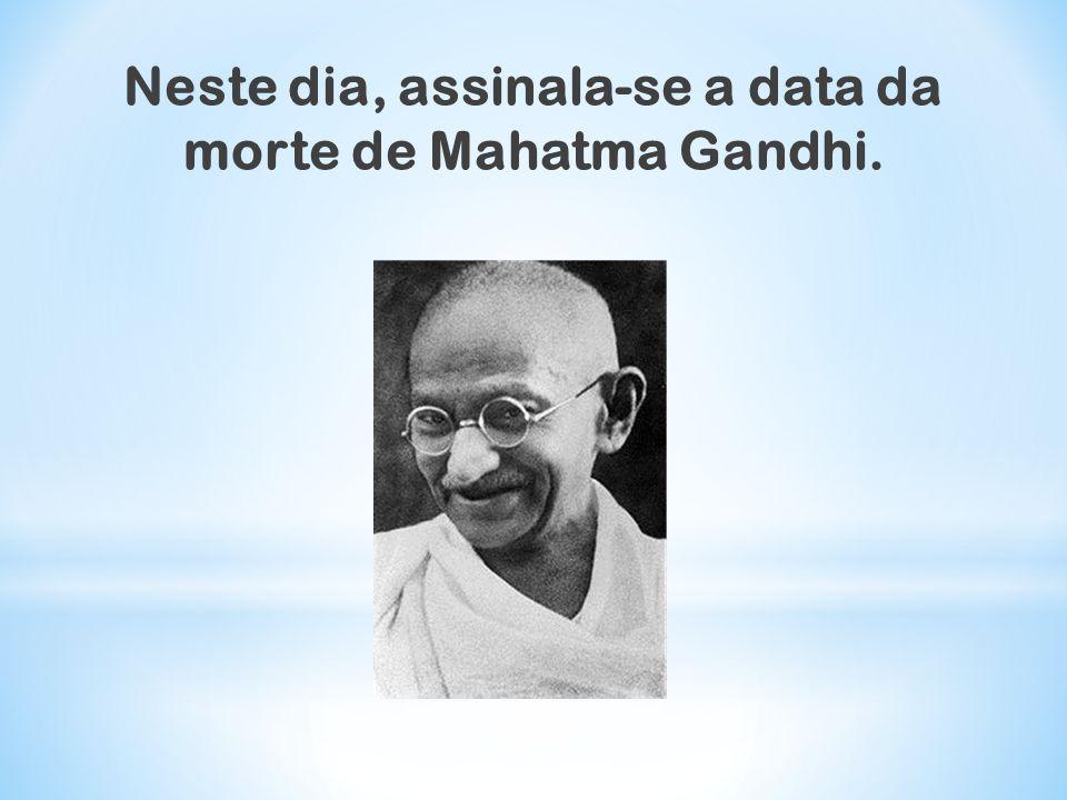 Neste dia, assinala-se a data da morte de Mahatma Gandhi.