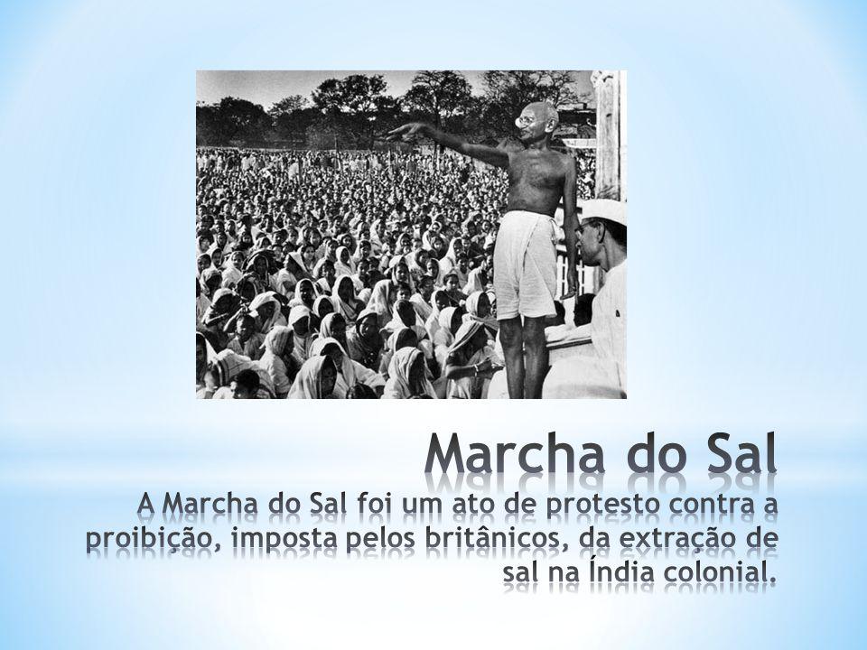 Marcha do Sal A Marcha do Sal foi um ato de protesto contra a proibição, imposta pelos britânicos, da extração de sal na Índia colonial.