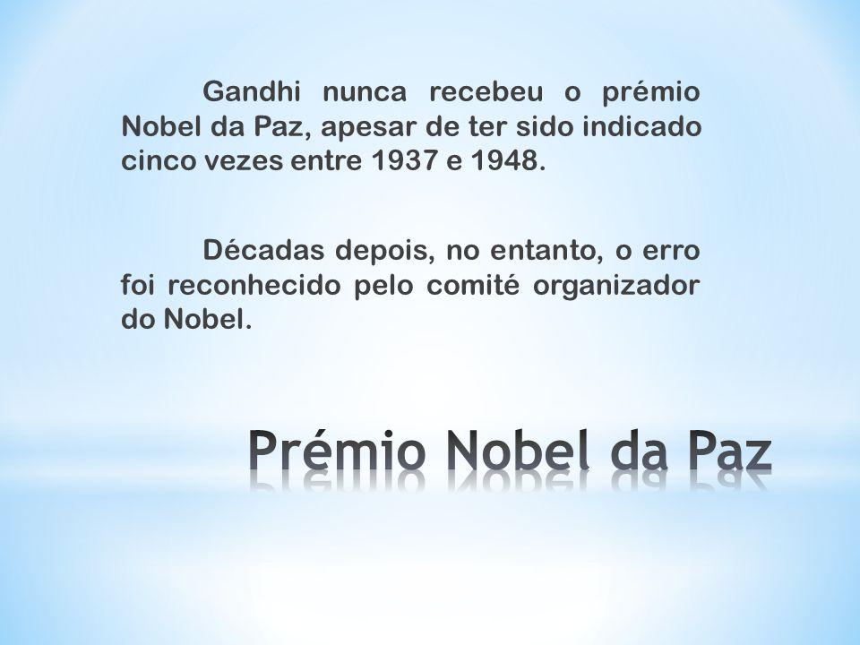 Gandhi nunca recebeu o prémio Nobel da Paz, apesar de ter sido indicado cinco vezes entre 1937 e 1948.