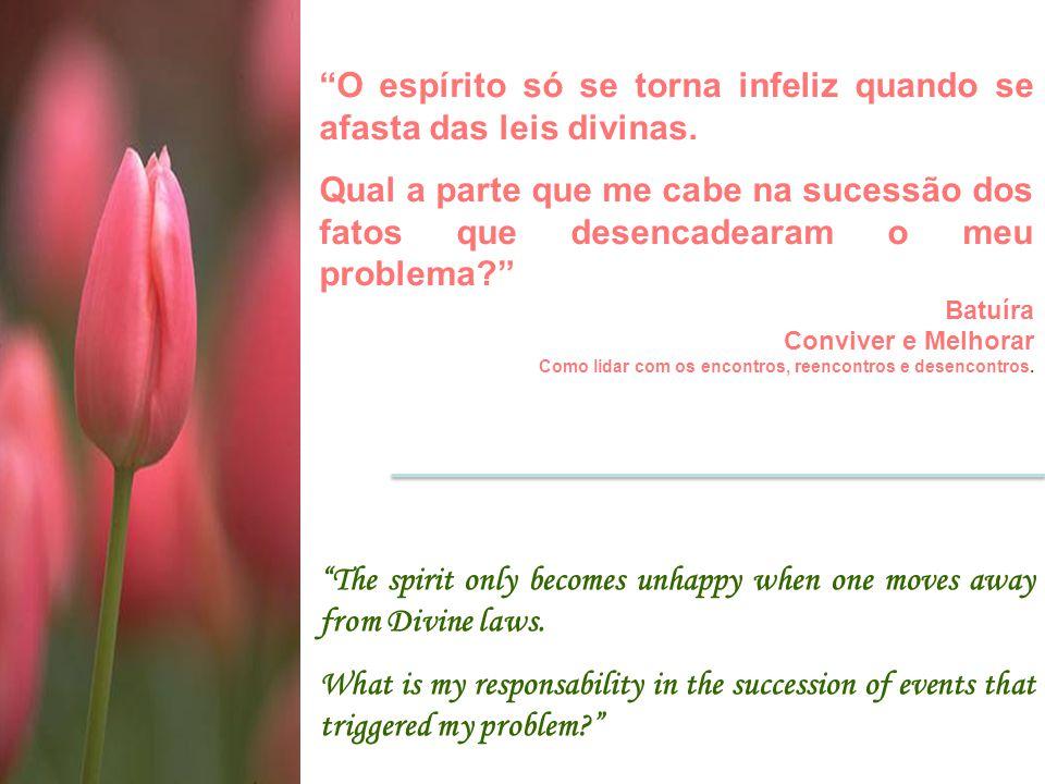O espírito só se torna infeliz quando se afasta das leis divinas.