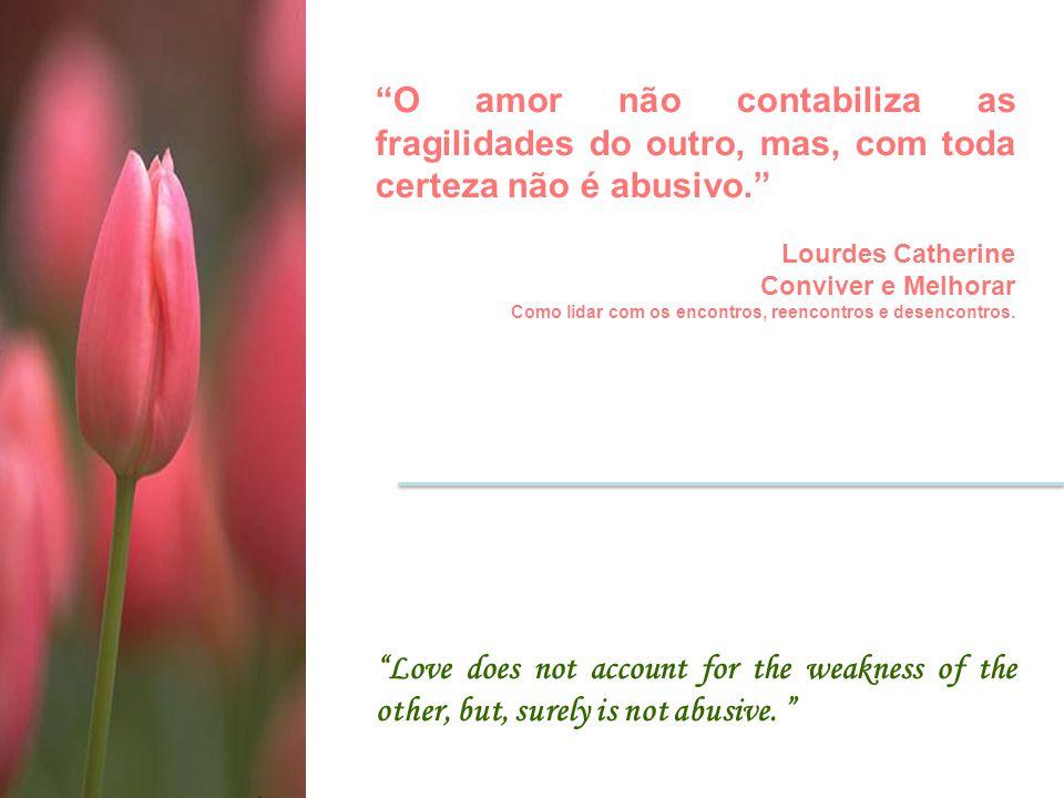 O amor não contabiliza as fragilidades do outro, mas, com toda certeza não é abusivo.