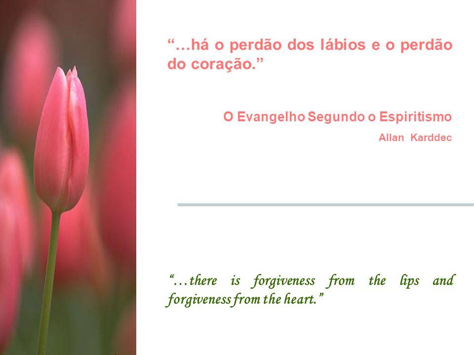 …há o perdão dos lábios e o perdão do coração.