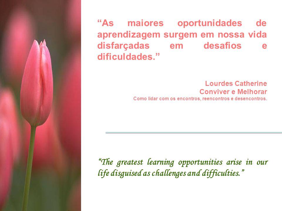 As maiores oportunidades de aprendizagem surgem em nossa vida disfarçadas em desafios e dificuldades.